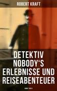 Detektiv Nobody's Erlebnisse und Reiseabenteuer (Band 1 bis 8 - Vollständige Originalausgabe)