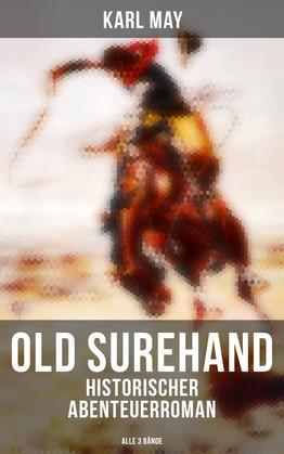 Old Surehand (Historischer Abenteuerroman) - Alle 3 Bände