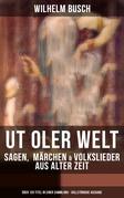 UT OLER WELT: Sagen,  Märchen & Volkslieder aus alter Zeit (Über 120 Titel in einer Sammlung - Vollständige Ausgabe)