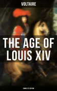The Age Of Louis XIV (Complete Edition)