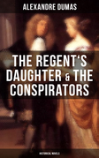 The Regent's Daughter & The Conspirators (Historical Novels)