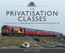 The Privatisation Classes: A Pictorial Survey of Diesel and Electric Locomotives and Units since 1994