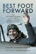 Best Foot Forward: The Autobiography of the RAF's Other Legless Fighter Pilot