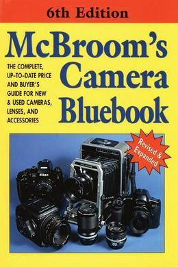 Michael McBroom - McBroom's Camera Bluebook: The Complete, Up-to-Date Price and Buyer's Guide for New & Used Cameras, Lenses, and Accessories