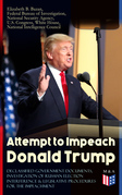Attempt to Impeach Donald Trump - Declassified Government Documents, Investigation of Russian Election Interference & Legislative Procedures for the Impeachment