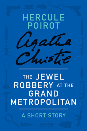 The Jewel Robbery at the Grand Metropolitan: A Hercule Poirot Short Story