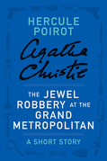 The Jewel Robbery at the Grand Metropolitan: A Hercule Poirot Short Story
