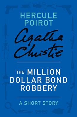 The Million Dollar Bond Robbery: A Hercule Poirot Short Story