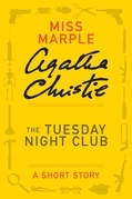 The Tuesday Night Club: A Miss Marple Short Story
