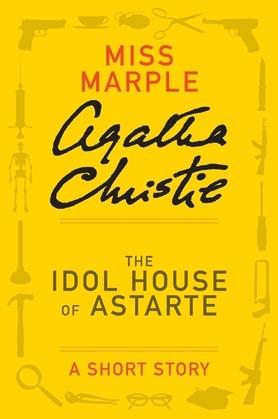 The Idol House of Astarte: A Miss Marple Short Story