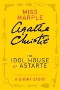 The Idol House of Astarte: A Miss Marple Short Story