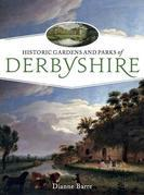 Historic Gardens and Parks of Derbyshire: Challenging Landscapes, 1570-1920