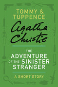 The Adventure of the Sinister Stranger: A Tommy & Tuppence Short Story