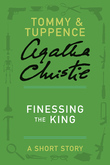 Finessing the King: A Tommy & Tuppence Short Story