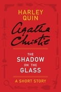 The Shadow on the Glass: A Harley Quin Short Story