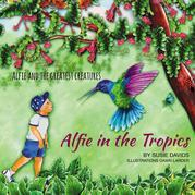 Alfie and the Greatest Creatures: Alfie in the Tropics