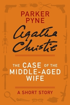The Case of the Middle-Aged Wife: A Parker Pyne Short Story