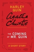Agatha Christie - The Coming of Mr. Quin: A Harley Quin Short Story