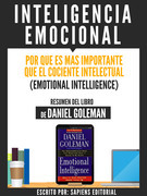 Inteligencia Emocional: Por Que Es Mas Importante Que El Cociente Intelectual (Emotional Intelligence)