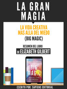 La Gran Magia: La Vida Creativa Mas Alla Del Miedo (Big Magic)