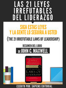 Las 21 Leyes Irrefutables Del Liderazgo: Siga Estas Leyes Y La Gente Lo Seguira A Usted (The 21 Irrefutable Laws Of Leadership)