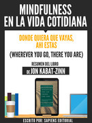 Mindfulness En La Vida Cotidiana: Donde Quiera Que Vayas, Ahi Estas (Wherever You Go, There You Are)