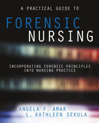 A Practical Guide to Forensic Nursing:Incorporating Forensic Principles Into Nursing Practice
