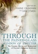 Through the Pained-Glass Window of Twitter: The Trauma, Sorrow and Destruction of Parental Alienation