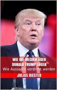 Wie die Medien über Donald Trump lügen