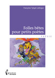 Folles bêtes pour petits poètes