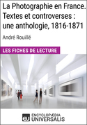 La Photographie en France. Textes et controverses: une anthologie, 1816-1871 d'André Rouillé