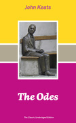 The Odes (The Classic Unabridged Edition): Ode on a Grecian Urn + Ode to a Nightingale + Hyperion + Endymion + The Eve of St. Agnes + Isabella + Ode to Psyche + Lamia + Sonnets and more from one of the most beloved English Romantic poets