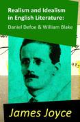 Realism and Idealism in English Literature: Daniel Defoe & William Blake (2 Essays by James Joyce)