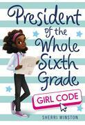 President of the Whole Sixth Grade: Girl Code