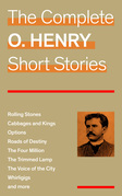The Complete O. Henry Short Stories (Rolling Stones + Cabbages and Kings + Options + Roads of Destiny + The Four Million + The Trimmed Lamp + The Voice of the City + Whirligigs and more)