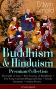Buddhism & Hinduism Premium Collection: The Light of Asia + The Essence of Buddhism + The Song Celestial (Bhagavad-Gita) + Hindu Literature + Indian Poetry (Unabridged): Religious Studies, Spiritual Poems & Sacred Writings