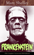 Frankenstein (The Complete Uncensored 1818 Edition): A Gothic Classic - considered to be one of the earliest examples of Science Fiction