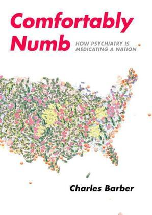 Comfortably Numb: How Psychiatry Medicated a Nation