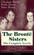 The Brontë Sisters - The Complete Novels: Jane Eyre, Wuthering Heights, Shirley, Villette, The Professor, Emma, Agnes Grey, The Tenant of Wildfell Hall (Unabridged): The Beloved Classics of English Victorian Literature