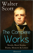 The Complete Works of Sir Walter Scott: Novels, Short Stories, Poetry, Memoirs & Letters (Illustrated)