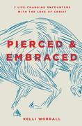 Pierced & Embraced: 7 Life-Changing Encounters with the Love of Christ