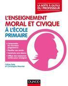 L'enseignement moral et civique à l'école primaire: La boite à outîls du professeur