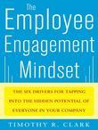 The Employee Engagement Mindset: The Six Drivers for Tapping into the Hidden Potential of Everyone in Your Company