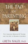 The Tao of Parenting: The Ageless Wisdom of Taoism and the Art of Raising Children