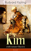 Kim (Adventure Classic) - Illustrated: A Novel from one of the most popular writers in England, known for The Jungle Book, Just So Stories, Captain Courageous, Stalky & Co, Plain Tales from the Hills, Soldier's Three, The Light That Failed