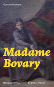 Madame Bovary - Bilingual Edition (English / French): A Classic of French Literature from the prolific French writer, known for Salammbô, Sentimental Education, Bouvard et Pécuchet, November and Three Tales