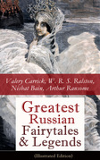 Greatest Russian Fairytales & Legends (Illustrated Edition): Over 125 Stories Including Picture Tales for Children, Old Peter's Russian Tales, Muscovite Folk Tales for Adults and Fables (Annotated Edition)