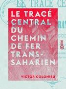 Le Tracé central du chemin de fer Trans-Saharien