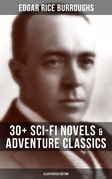 EDGAR RICE BURROUGHS: 30+ Sci-Fi Novels & Adventure Classics (Illustrated Edition)