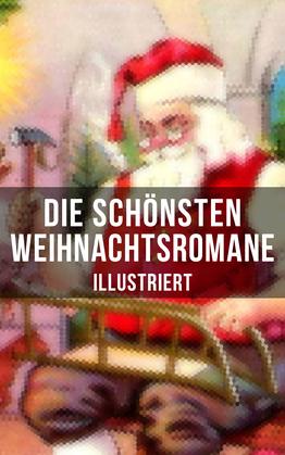 Die schönsten Weihnachtsromane (Illustriert)